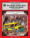 "A Guide for using ""The magic school bus inside the Earth"" in the Classroom - Ruth M. Young, Mary Kaye Taggart, Joanna Cole"