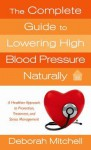 The Complete Guide to Lowering High Blood Pressure Naturally - Deborah Mitchell