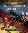 Do-It-Yourself Gun Repair: Gunsmithing at Home - Edward A. Matunas