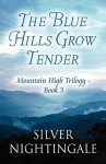 The Blue Hills Grow Tender: Mountain High Trilogy - Book 3 - Silver Nightingale