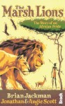 The Marsh Lions (Bradt Travel Guides (Travel Literature)) - Jonathan Scott, Brian Jackman, Angela Scott
