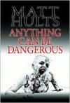 Anything Can Be Dangerous - Matt Hults