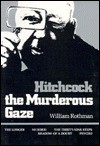 Hitchcock: The Murderous Gaze - William Rothman