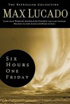 Six Hours One Friday: Living the Power of the Cross (The Bestseller Collection) - Max Lucado