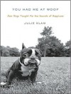 You Had Me at Woof: How Dogs Taught Me the Secrets of Happiness - Julie Klam, Karen White