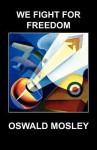 We Fight for Freedom - Arthur Freeman, Oswald Mosley