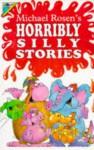 Michael Rosen's Horribly Silly Stories (Humour) - Michael Rosen
