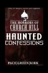 HAUNTED CONFESSIONS (The Horrors of Church Hill) - Sara Green, Daniel J Kirk, Bill Pace, AR Jesse