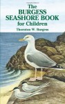 The Burgess Seashore Book for Children (Dover Children's Classics) - Thornton W. Burgess, George Miksch Sutton, W.H. Southwick