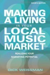Making a Living in Your Local Music Market: Realizing Your Marketing Potential (Fourth Edition) (Making a Living in Your Local Market) - Dick Weissman