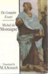 Montaigne: Complete Essays - Michel de Montaigne, M.A. Screech