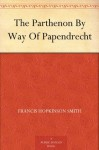 The Parthenon By Way Of Papendrecht - Francis Hopkinson Smith