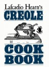 La Cuisine Creole: A Collection of Culinary Recipes from Leading Chefs and Noted Creole Housewives, Who Have Made New Orleans Famous for - Lafcadio Hearn