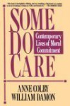 Some Do Care: Contemporary Lives of Moral Commitment - Anne Colby, William Damon