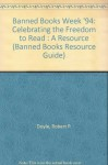 Banned Books Week '94: Celebrating the Freedom to Read : A Resource (Banned Books Resource Guide) - Robert P. Doyle