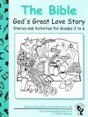 The Bible: God's Great Love Story: Stories and Activities for Grades 3 to 6 - Mary Kathleen Glavich