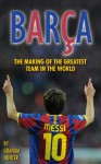 Barça: The Making of the Greatest Team in the World - Graham Hunter