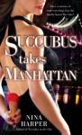 Succubus Takes Manhattan (Succubus #2) - Nina Harper