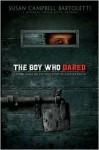 The Boy Who Dared - Susan Campbell Bartoletti