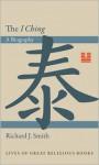 The I Ching: A Biography - Richard J. Smith