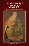 Eloquent Zen: Daito and Early Japanese Zen - Kenneth Kraft