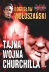 Tajna wojna Churchilla - Bogusław Wołoszański