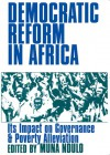 Democratic Reform in Africa: The Impact on Governance & Poverty Alleviation - Muna Ndulo