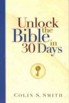 Unlock the Bible in 30 Days - Colin S. Smith