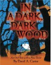 In A Dark, Dark Wood: An Old Tale with a New Twist - David A. Carter
