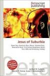 Jesus of Suburbia - Lambert M. Surhone, VDM Publishing, Susan F. Marseken