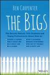 The Bigs: The Secrets Nobody Tells Students and Young Professionals about How to Find a Great Job, Do a Great Job, Be a Leader, Start a Business, Stay Out of Trouble, and Live a Happy Life - Ben Carpenter