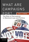 What Are Campaigns For?: The Role of Persuasion in Electoral Law and Politics - James A. Gardner