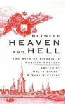 Between Heaven and Hell: The Myth of Siberia in Russian Culture - Galya Diment, Yuri Slezkine