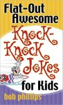 Flat-Out Awesome Knock-Knock Jokes for Kids - Bob Phillips