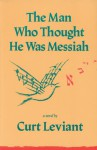The Man Who Thought He Was Messiah: A Novel - Curt Leviant
