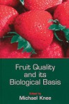 Fruit Quality and Its Biological Basis - Michael Knee