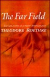 The Far Field - Theodore Roethke