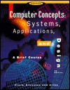 Computer Concepts: Systems, Applications, And Design: A Brief Course - James I. Clark