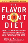 The Flavor Point Diet: The Delicious, Breakthrough Plan to Turn Off Your Hunger and Lose the Weight for Good - David L. Katz, Catherine S. Katz
