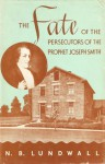 The Fate of the Persecutors of the Prophet Joseph Smith - N.B. Lundwall