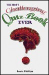 Most Challenging Quiz Book Ever, The - Louis Phillips
