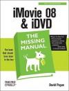 iMovie '08 & iDVD: The Missing Manual: The Missing Manual - David Pogue