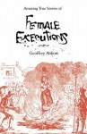 Amazing Stories Of Female Executions - Geoffrey Abbott