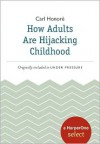 How Adults Are Hijacking Childhood: A HarperOne Select - Carl Honoré