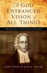 A God Entranced Vision of All Things: The Legacy of Jonathan Edwards - John Piper, Justin Taylor