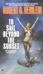 To Sail Beyond the Sunset - Robert A. Heinlein