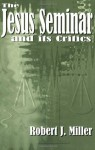 The Jesus Seminar and Its Critics - The Jesus Seminar, Me, Robert J. Miller