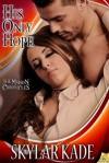 His Only Hope: The Maison Chronicles - Skylar Kade