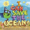I Can Save the Ocean!: The Little Green Monster Cleans Up the Beach - Alison Inches, Viviana Garofoli