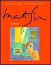 Matisse: A Portrait - Hayden Herrera